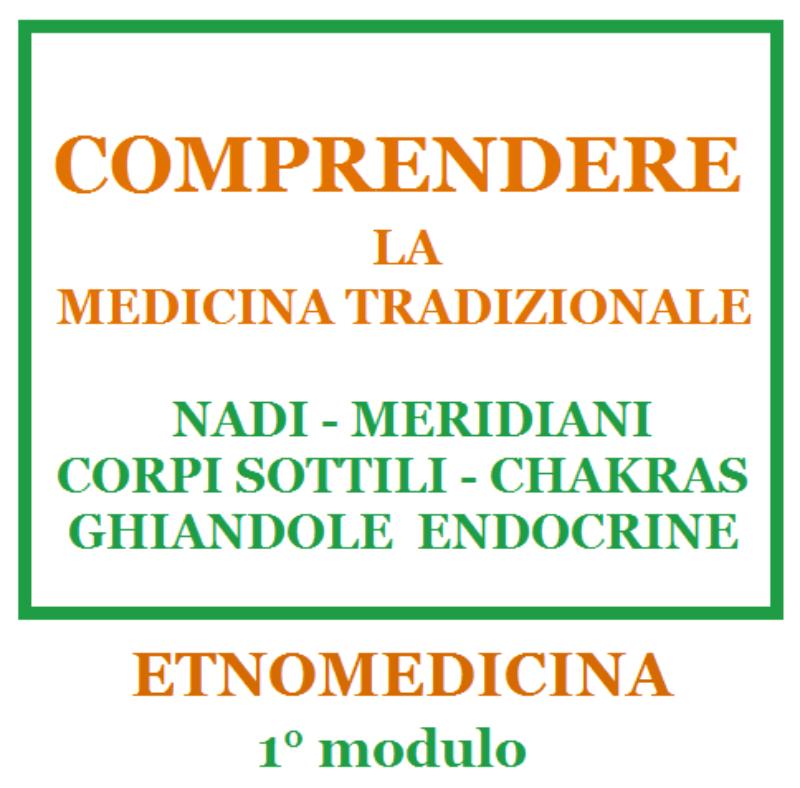 comprendere-la-medicina-tradizionale-nadi-meridiani-corpi-sottili-chakras-ghiandole-endocrine-etnomedicina-1-modulo-corso-fad